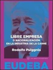 Libre empresa o nacionalización en la industria: Puiggrós Rodolfo