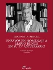 9789502323398: Elogio de la sabiduría : ensayos en homenaje a Mario Bunge en su 95° aniversario