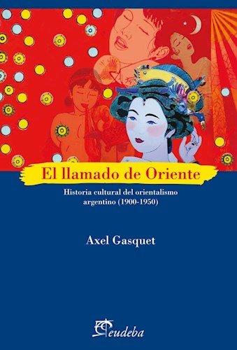 2d7d68389ee Llamado De Oriente Historia Cultural Del Orientalismo Argentino (1900 -  1950) (Ensayos) (Rustico)