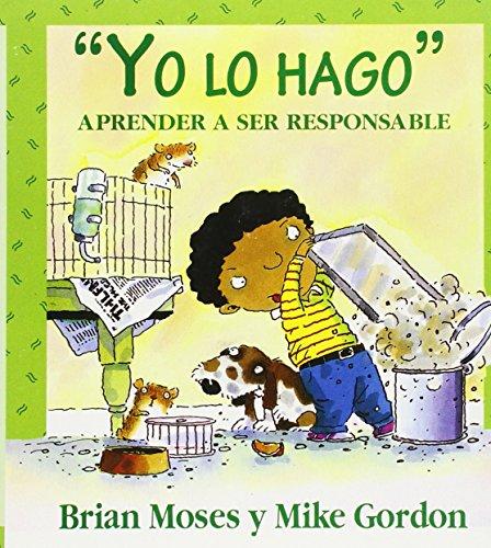 Yo Lo Hago: Aprender A Ser Responsable (Coleccion Valores) (Spanish Edition): Brian Moses