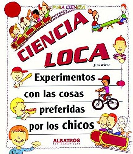 9789502408767: Ciencia Loca - Experimentos Con Las Cosas (Spanish Edition)