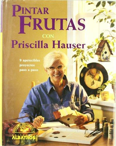 Pintar Frutas Con Priscilla Hauser (Spanish Edition) (9502409663) by Priscilla Hauser