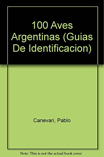 9789502410142: Cien aves argentinas (Guias De Identificacion) (Spanish Edition)
