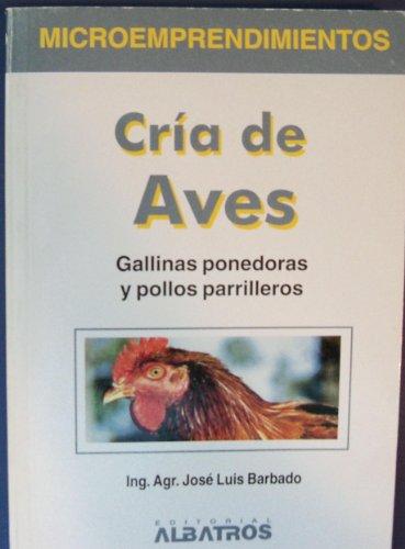 9789502410463: Cria de aves : Gallinas ponedoras y pollos parrilleros/Raising Birds