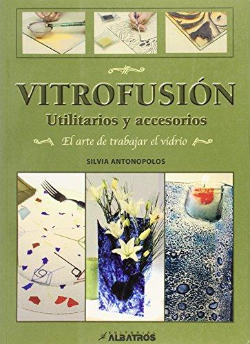 9789502410692: Vitrofusion: Utilitarios y Accesorios: El Arte de Trabajar el Vidrio (Spanish Edition)