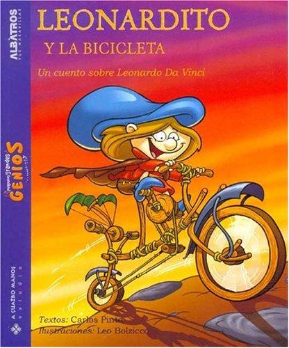 9789502410838: Leonardito Y La Bicicleta/ Leonardo, And the Bycicle: Un Cuento Sobre Leonardo Da Vinci (Pequenos Grandes Genios) (Spanish Edition)