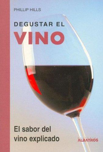 9789502411194: Degustar el Vino/Appreciating Wine: El Sabor Del Vino Explicado/the Flavour of Wine Explained (Los Especialistas De Albatros)
