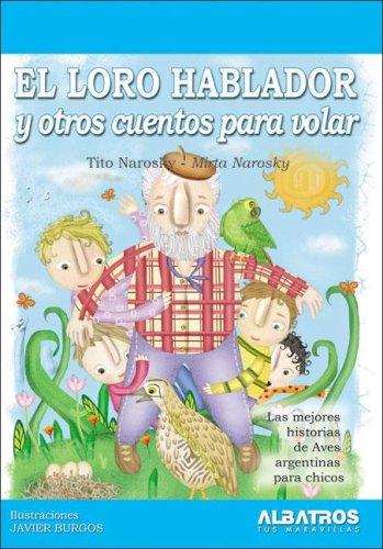 EL LORO HABLADOR Y OTROS CUENTOS PARA VOLAR (LIT. INFANTIL): NAROSKY, TITO
