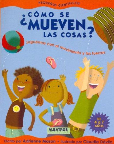 Como se mueven las cosas? (Pequenos Cientificos) (Spanish Edition) (9502411730) by Mason, Adrienne; Davila, Claudia
