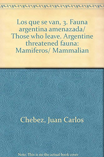9789502412566: Los que se van, 3. Fauna argentina amenazada/ Those who leave. Argentine threatened fauna: Mamiferos/ Mammalian (Spanish Edition)