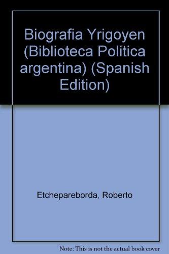 Biografía : Yrigoyen.-- ( Biblioteca Política Argentina: Etchepareborda, Roberto -