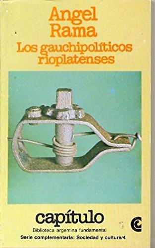 LOS GAUCHIPOLITICOS RIOPLATENSES: RAMA, ANGEL