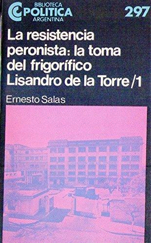 9789502515663: La resistencia peronista: La toma del frigorífico Lisandro de la Torre (Biblioteca Política argentina) (Spanish Edition)