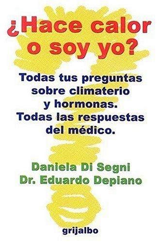 9789502802763: Hace Calor O Soy Yo?: Todas Tus Preguntas Sobre Climaterio y Hormonas