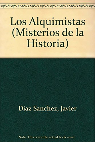Los Alquimistas (Misterios de la Historia) (Spanish: Diaz Sanchez, Javier