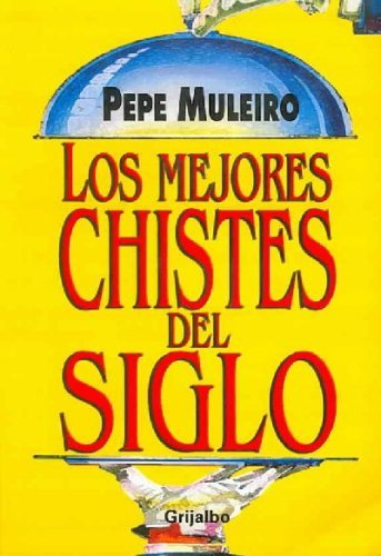 Los Mejores Chistes del Siglo (Spanish Edition): Muleiro, Pepe