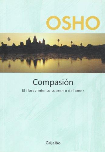 Compasion. El florecimiento supremo del amor (Spanish: Osho