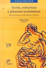 9789502904702: Teoria, Estructura y Procesos Economicos: Ensayos En Honor Al Dr. Julio H.G. Olivera (Coleccion Cea)