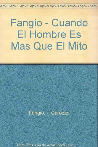 9789503701782: Fangio - Cuando El Hombre Es Mas Que El Mito (Spanish Edition)