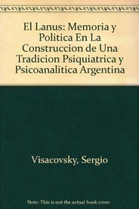 9789504001805: El Lanus: Memoria y Politica En La Construccion de Una Tradicion Psiquiatrica y Psicoanalitica Argentina