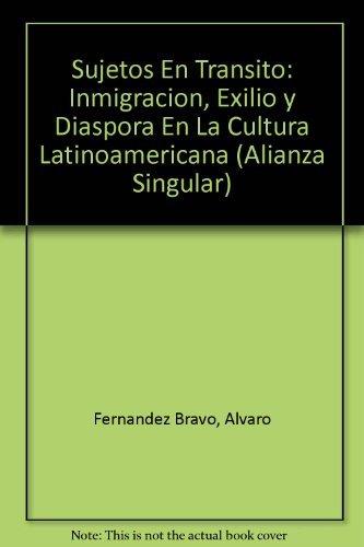 Sujetos En Transito: Inmigracion, Exilio y Diaspora: Alvaro Fernandez Bravo;