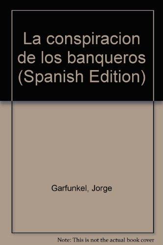 La conspiracion de los banqueros (Spanish Edition): Garfunkel, Jorge