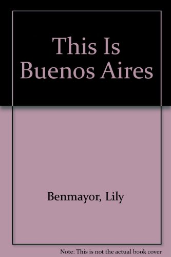 This Is Buenos Aires (Spanish Edition): Lily Benmayor