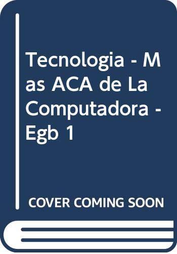9789504606185: Tecnologia - Mas ACA de La Computadora - Egb 1 (Spanish Edition)