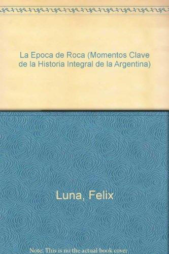 9789504900108: La Epoca de Roca (Momentos Clave de la Historia Integral de la Argentina) (Spanish Edition)