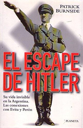 9789504904175: El Escape de Hitler: Su Vida Invisible En La Argentina: Las Conexiones Con Evita y Peron (Spanish Edition)