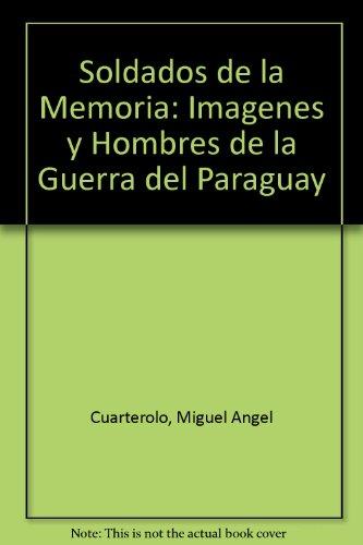 9789504904595: Soldados de la Memoria: Imagenes y Hombres de la Guerra del Paraguay (Spanish Edition)