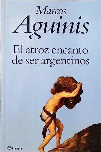 9789504907756: El Atroz Encanto de Ser Argentinos (Spanish Edition)