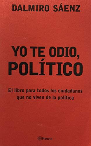Yo Te Odio, Politico (Spanish Edition): Saenz, Dalmiro