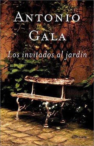 Los Invitados Al Jardin (Spanish Edition): Gala, Antonio