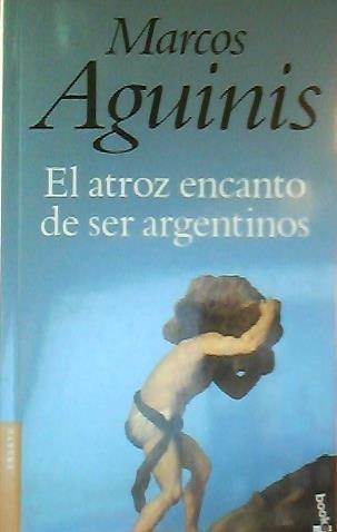 9789504909729: El Atroz Encanto de Ser Argentino (Spanish Edition)
