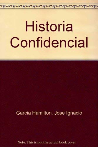 Historia Confidencial (Spanish Edition): Garcia Hamilton, Jose Ignacio; O'Donnell, Pacho; Pigna, ...