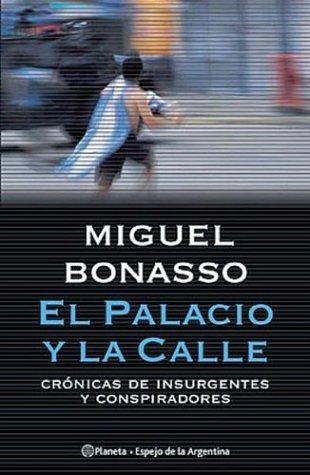 El Palacio y La Calle: Cronicas de Insurgentes y Conspiradores (Espejo de La Argentina) (Spanish ...