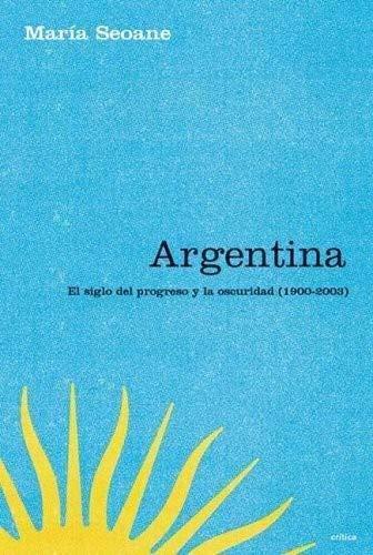 9789504912088: Argentina: el siglo del progreso yla oscuridad, 1900-2003 (letra (Letras de Critica)