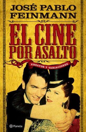 El Cine Por Asalto (Spanish Edition): Feinmann, Jose Pablo
