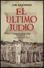 EL ULTIMO JUDIO. Treblinka 1942 - 1943. Memorias de un sobreviviente del horror. Traducción ...