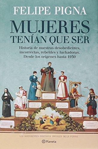 MUJERES TENIAN QUE SER (Spanish Edition): Felipe Pigna