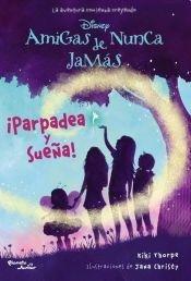 9789504934608: AMIGAS DE NUNCA JAMAS. PARPADEA Y SUENA