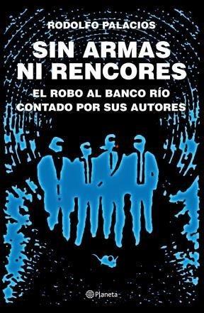 9789504942436: Sin armas ni rencores : el robo al Banco Río contado por sus autores