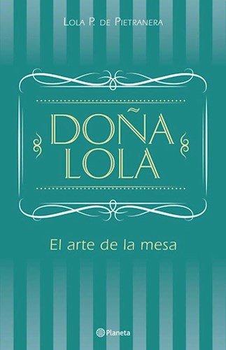 Doña Lola El Arte De La Mesa: Pietranera, Lola P.