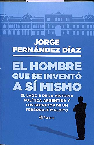 9789504964445: El Hombre Que Se Inventó a Sí Mismo