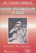 Pasion y Resurreccion de Jesus: Visiones y Revelaciones (Huellas) (Spanish Edition): Emmerick, Ana ...