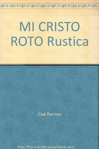 MI CRISTO ROTO Rustica: Cue Ramon