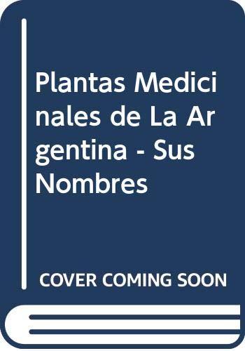 9789505041305: Plantas Medicinales de La Argentina - Sus Nombres