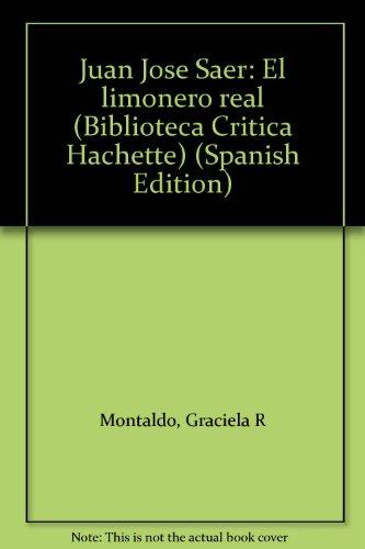 9789505061198: Juan José Saer: El limonero real (Biblioteca Crítica Hachette) (Spanish Edition)