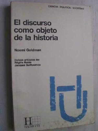 9789505061846: El discurso como objeto de la historia ; el discurso político de Mariano Moreno (Coleccion Hachette Universidad)